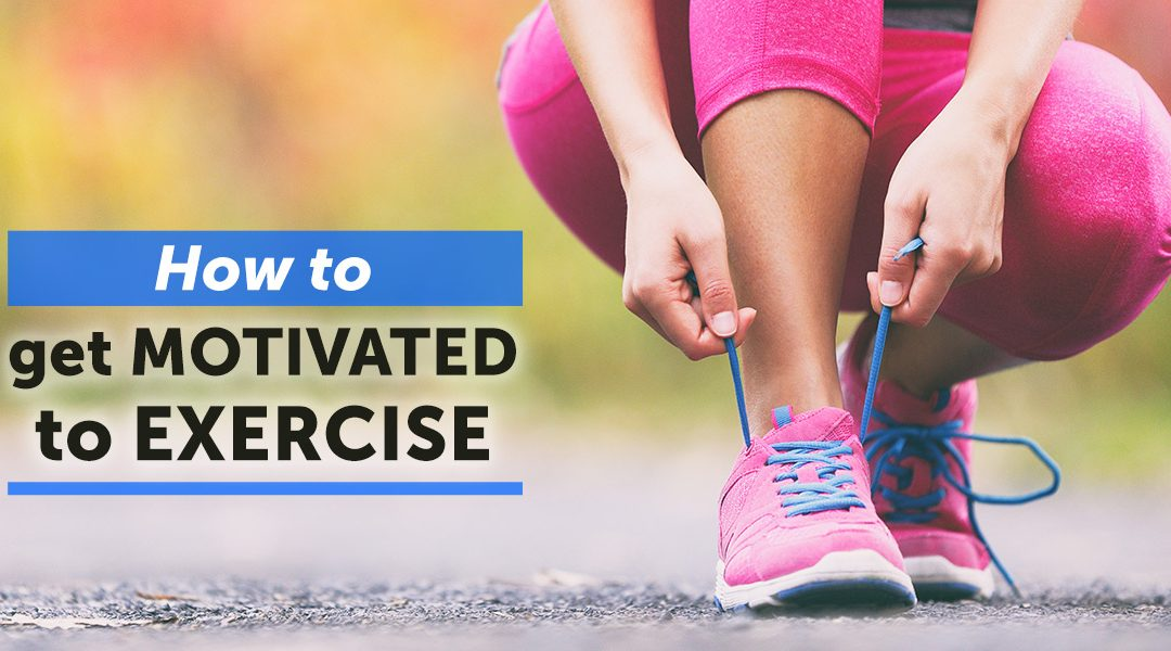 Exercise – & How To Motivate Ourselves To Get Moving